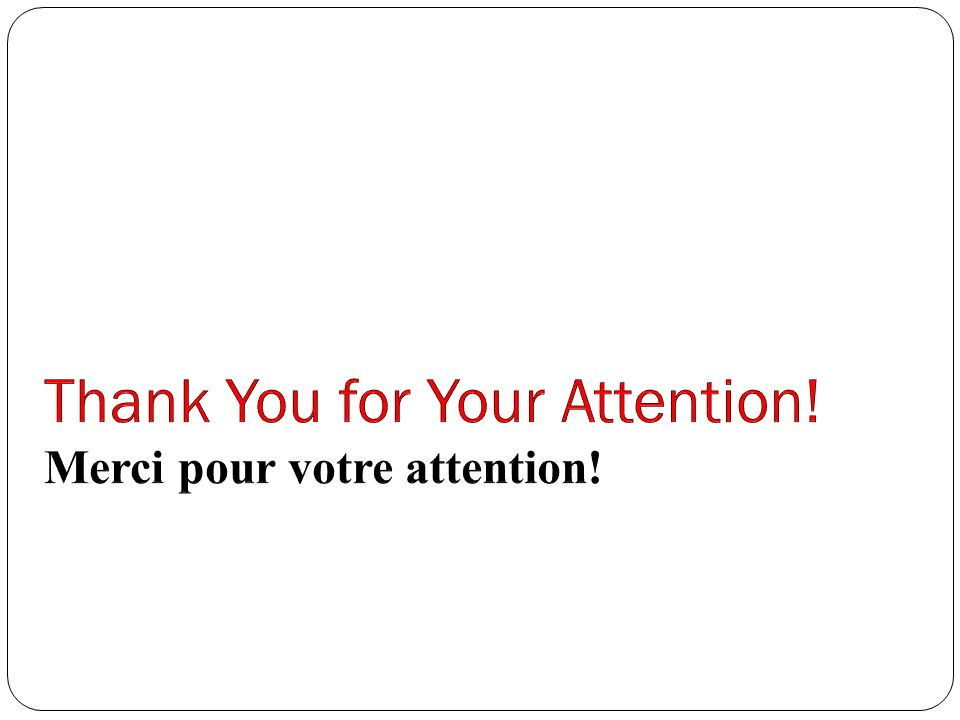 Thank You for Your Attention! Merci pour votre attention!