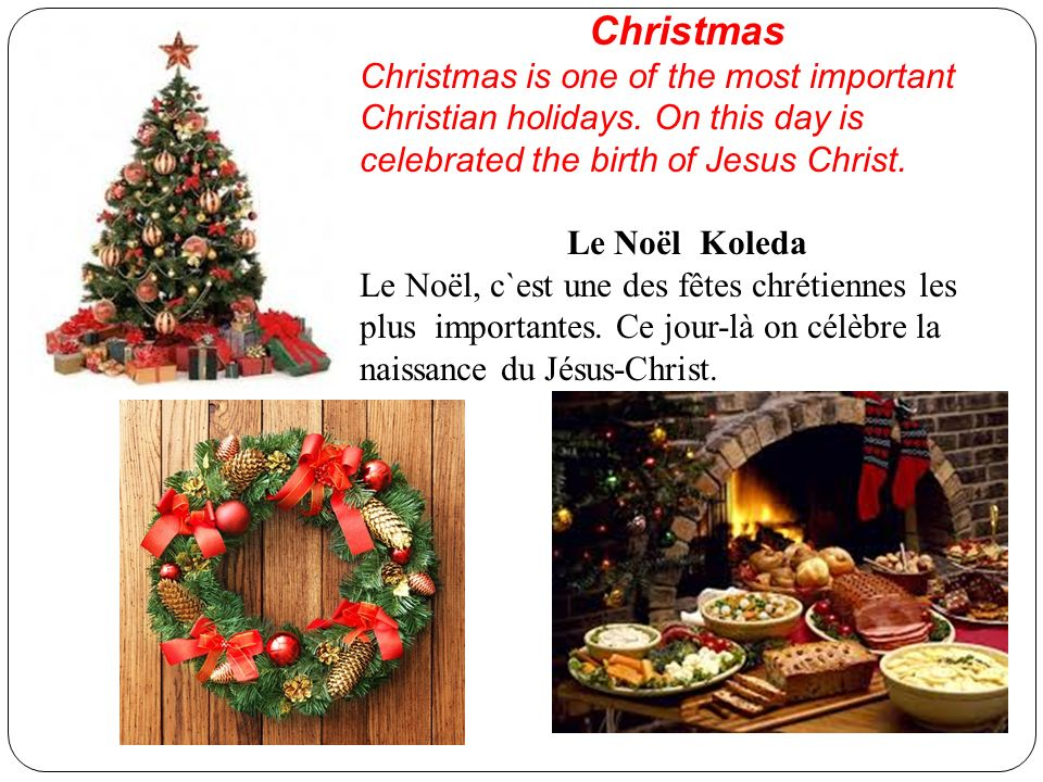 Christmas Christmas is one of the most important Christian holidays. On this day is celebrated the birth of Jesus Christ.