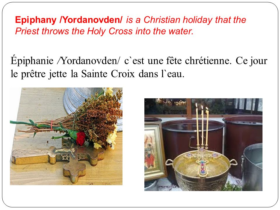 Epiphany /Yordanovden/ is a Christian holiday that the Priest throws the Holy Cross into the water.
