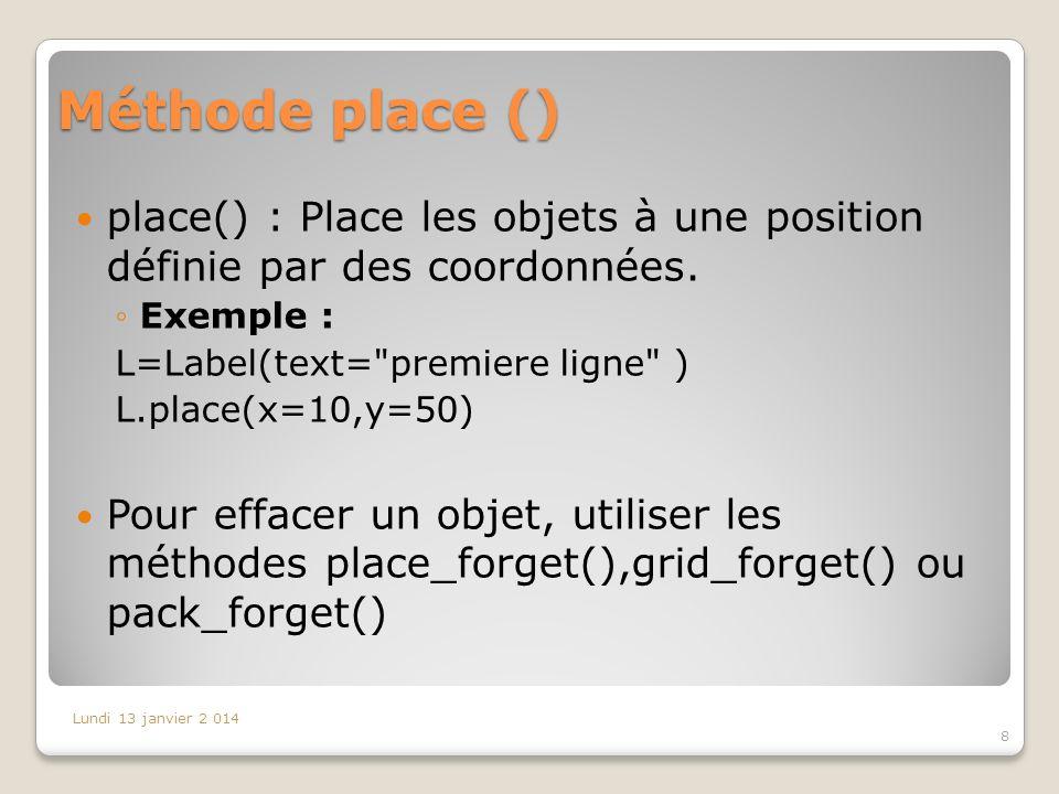 Méthode place () place() : Place les objets à une position définie par des coordonnées. Exemple :