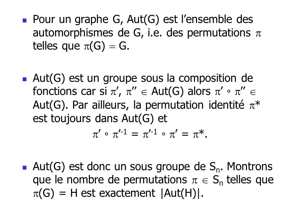 Pour un graphe G, Aut(G) est l'ensemble des automorphismes de G, i. e