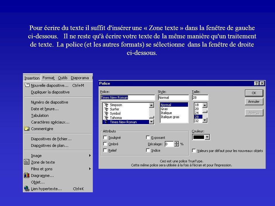Pour écrire du texte il suffit d insérer une « Zone texte » dans la fenêtre de gauche ci-dessous.