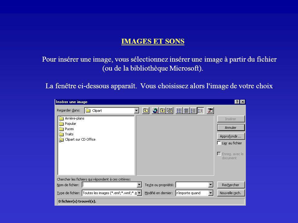 IMAGES ET SONS Pour insérer une image, vous sélectionnez insérer une image à partir du fichier (ou de la bibliothèque Microsoft).