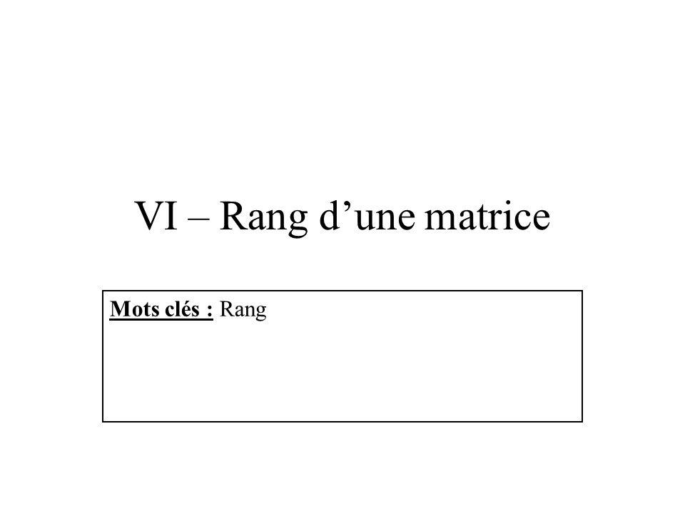 VI – Rang d'une matrice Mots clés : Rang