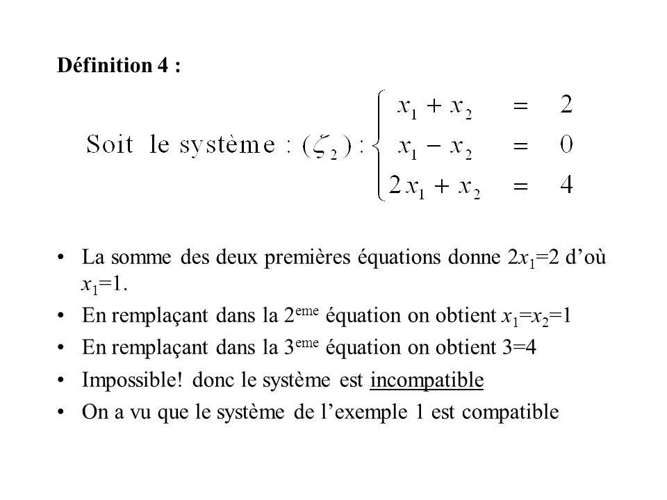 Définition 4 : La somme des deux premières équations donne 2x1=2 d'où x1=1. En remplaçant dans la 2eme équation on obtient x1=x2=1.