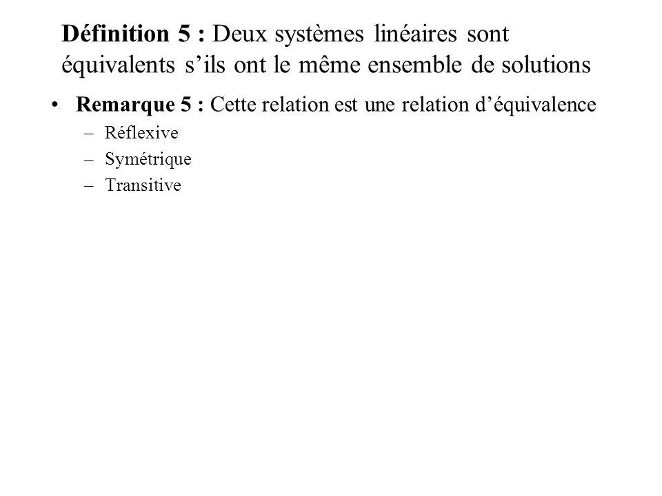 Définition 5 : Deux systèmes linéaires sont équivalents s'ils ont le même ensemble de solutions