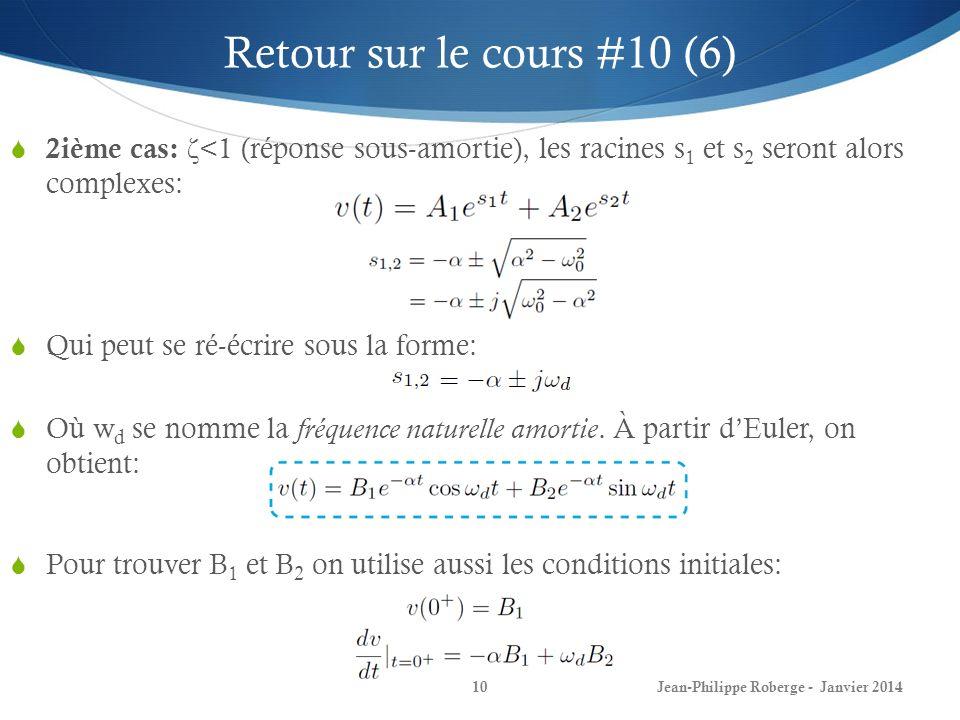 Retour sur le cours #10 (6) 2ième cas: ζ<1 (réponse sous-amortie), les racines s1 et s2 seront alors complexes: