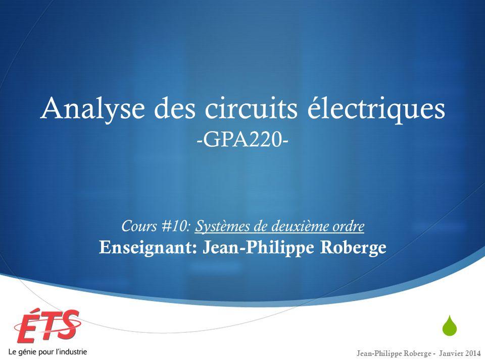 Analyse des circuits électriques -GPA220- Cours #10: Systèmes de deuxième ordre Enseignant: Jean-Philippe Roberge