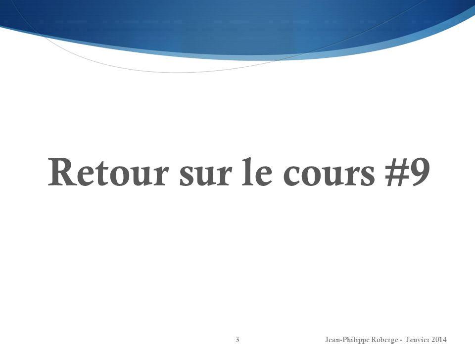 Retour sur le cours #9 Jean-Philippe Roberge - Janvier 2014