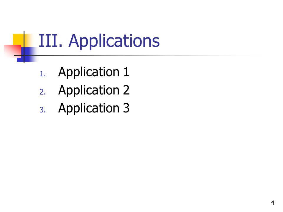 III. Applications Application 1 Application 2 Application 3