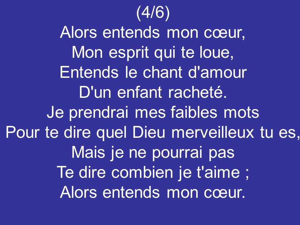 Entends le chant d amour D un enfant racheté.