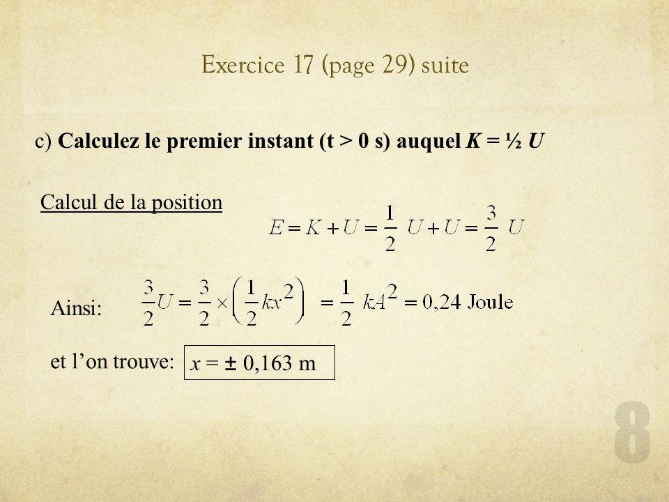 Exercice 17 (page 29) suite c) Calculez le premier instant (t > 0 s) auquel K = ½ U. Calcul de la position.