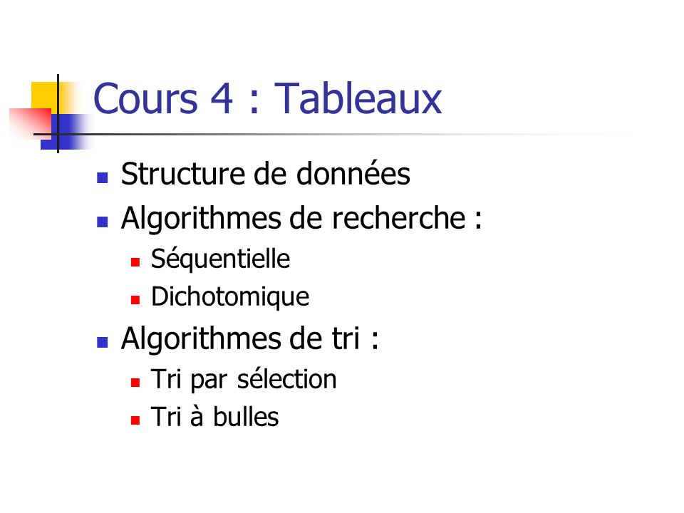 Cours 4 : Tableaux Structure de données Algorithmes de recherche :