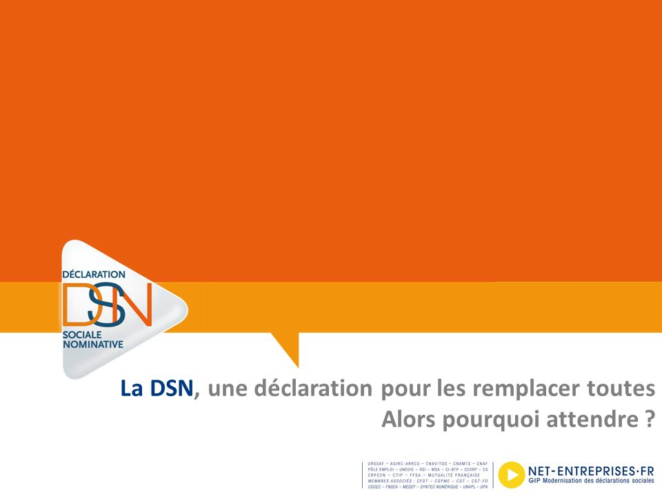 La DSN, une déclaration pour les remplacer toutes Alors pourquoi attendre