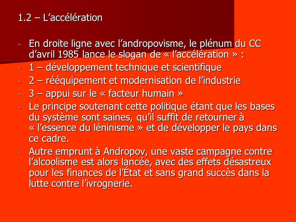 1.2 – L'accélération En droite ligne avec l'andropovisme, le plénum du CC d'avril 1985 lance le slogan de « l'accélération » :