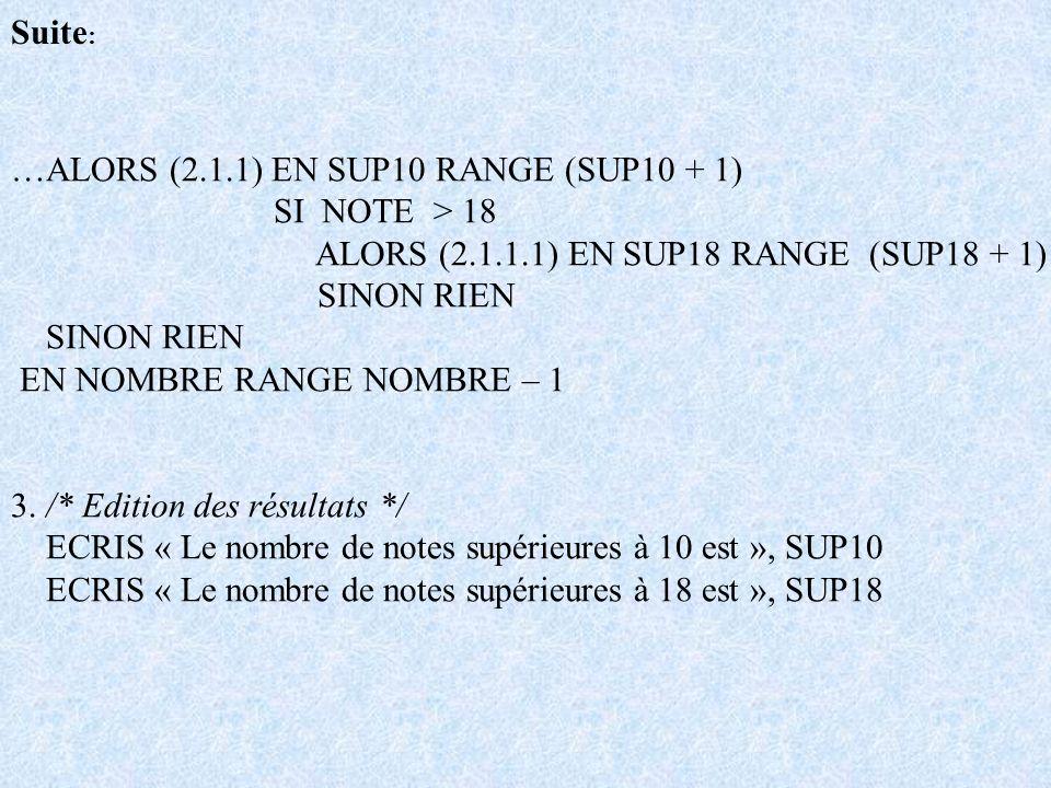 Suite: …ALORS (2.1.1) EN SUP10 RANGE (SUP10 + 1) SI NOTE > 18. ALORS (2.1.1.1) EN SUP18 RANGE (SUP18 + 1)