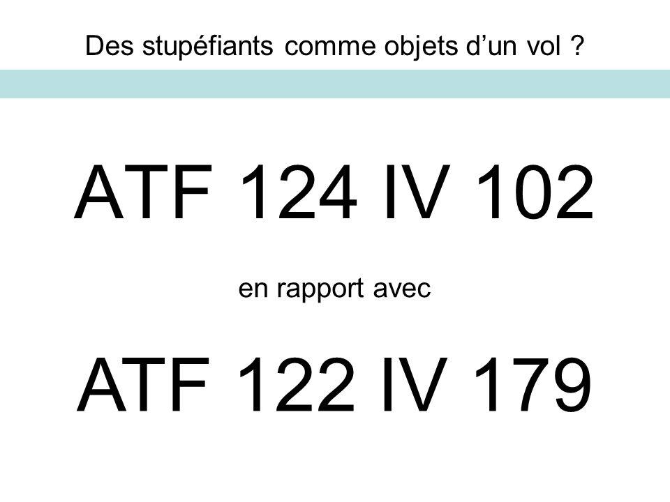 ATF 124 IV 102 ATF 122 IV 179 Des stupéfiants comme objets d'un vol
