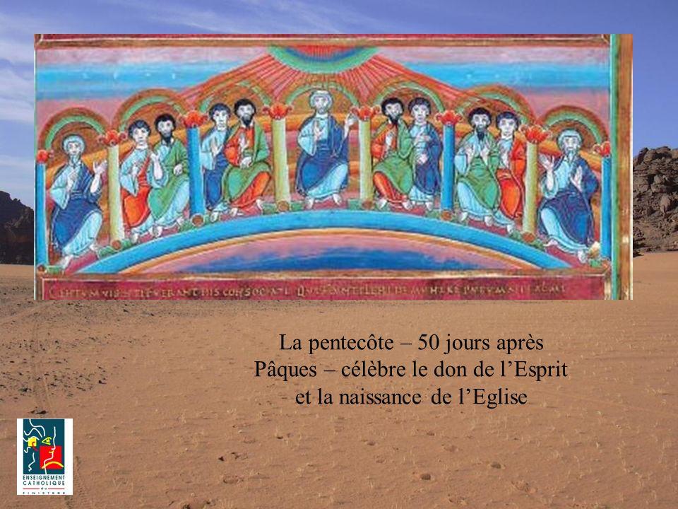 La pentecôte – 50 jours après Pâques – célèbre le don de l'Esprit et la naissance de l'Eglise