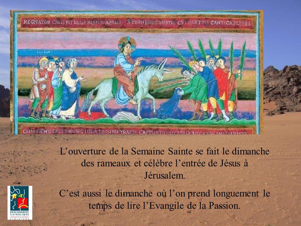 L'ouverture de la Semaine Sainte se fait le dimanche des rameaux et célèbre l'entrée de Jésus à Jérusalem.
