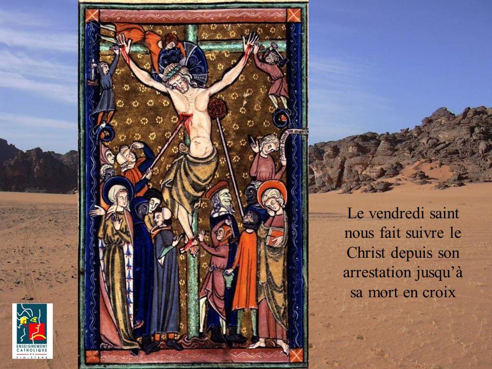 Le vendredi saint nous fait suivre le Christ depuis son arrestation jusqu'à sa mort en croix