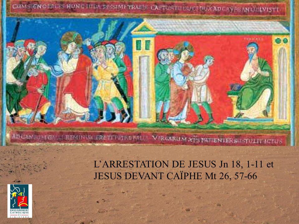 L'ARRESTATION DE JESUS Jn 18, 1-11 et JESUS DEVANT CAÏPHE Mt 26, 57-66