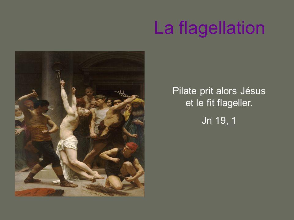 Pilate prit alors Jésus et le fit flageller.