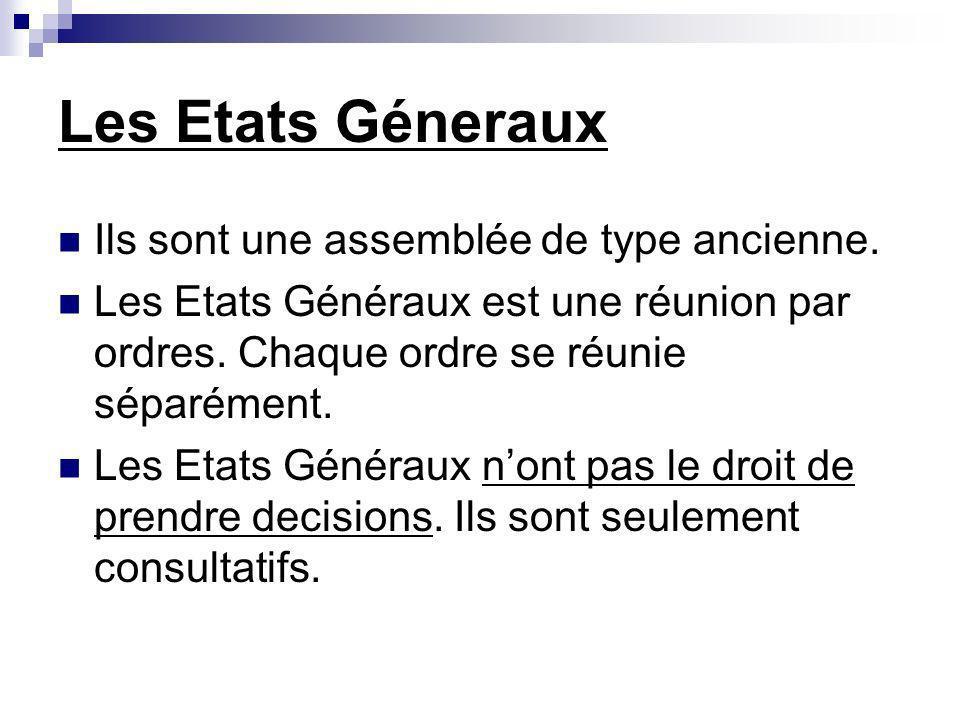 Les Etats Géneraux Ils sont une assemblée de type ancienne.