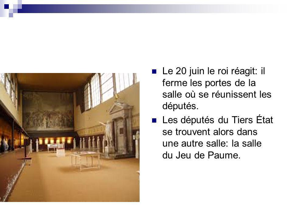 Le 20 juin le roi réagit: il ferme les portes de la salle où se réunissent les députés.