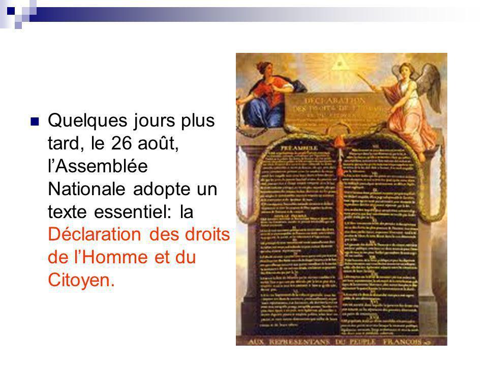 Quelques jours plus tard, le 26 août, l'Assemblée Nationale adopte un texte essentiel: la Déclaration des droits de l'Homme et du Citoyen.