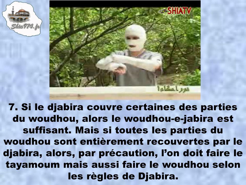 7. Si le djabira couvre certaines des parties du woudhou, alors le woudhou-e-jabira est suffisant.