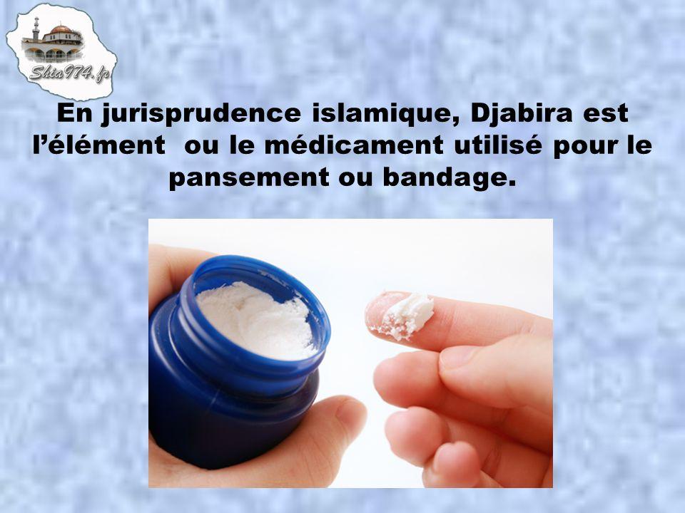 En jurisprudence islamique, Djabira est l'élément ou le médicament utilisé pour le pansement ou bandage.