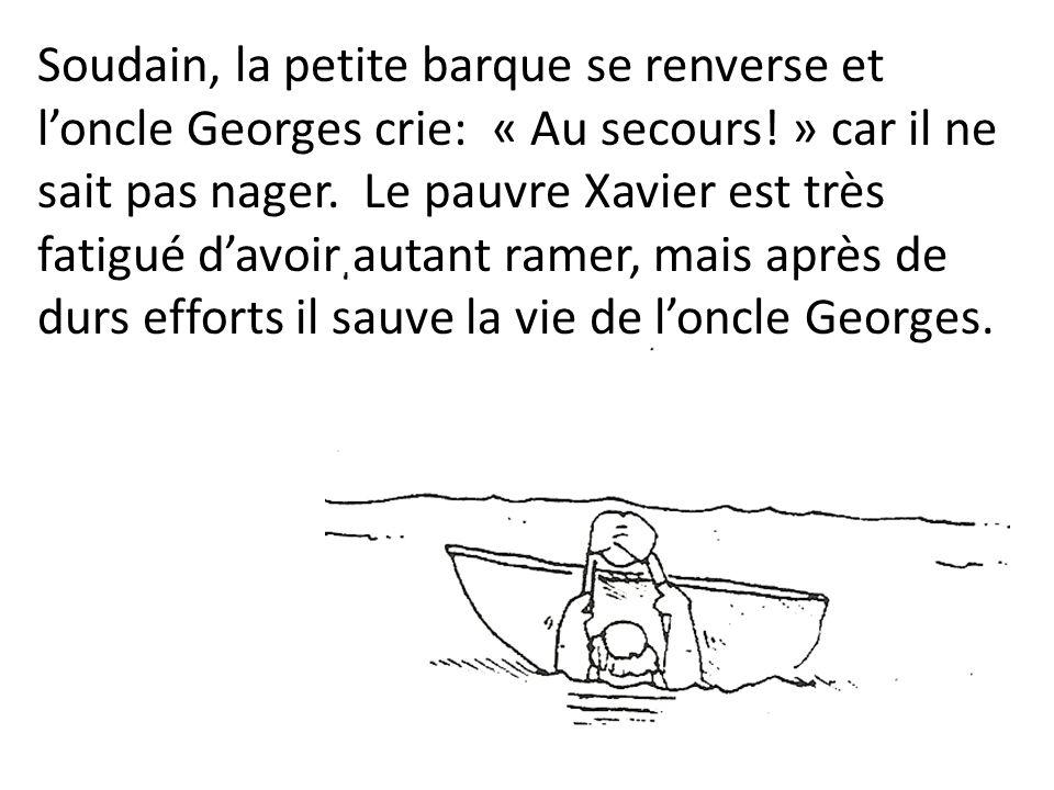 Soudain, la petite barque se renverse et l'oncle Georges crie: « Au secours! » car il ne sait pas nager.