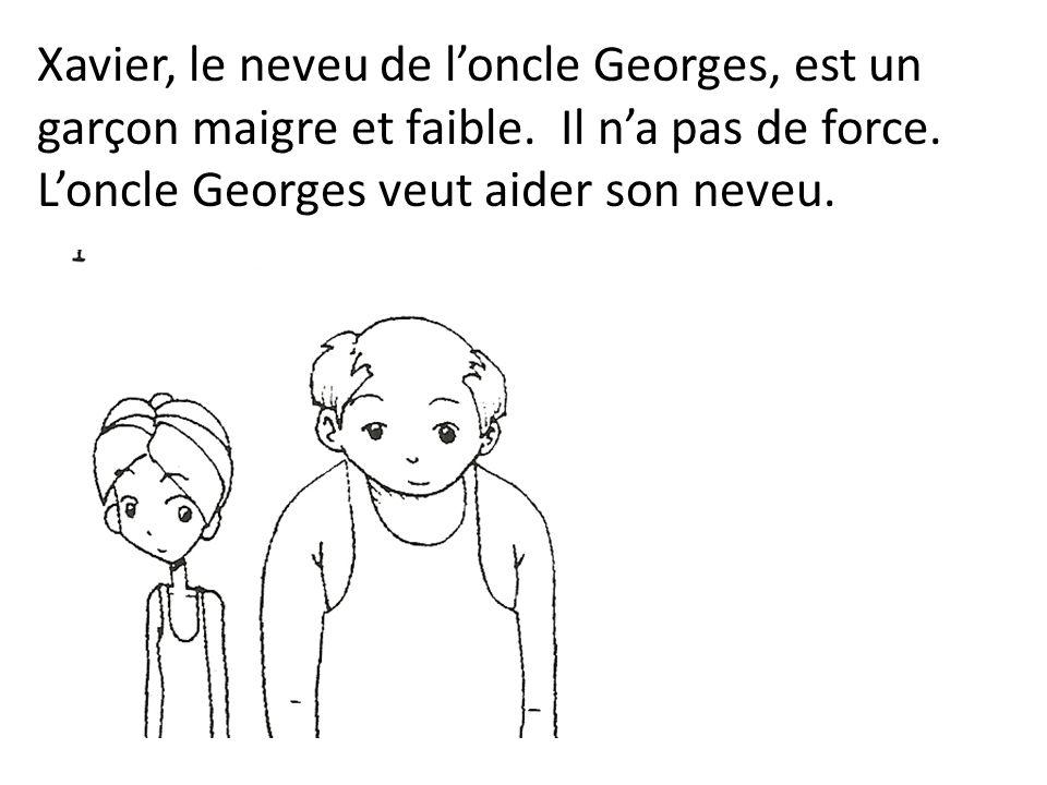 Xavier, le neveu de l'oncle Georges, est un garçon maigre et faible