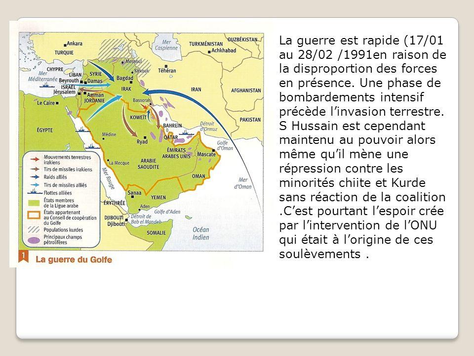 La guerre est rapide (17/01 au 28/02 /1991en raison de la disproportion des forces en présence.