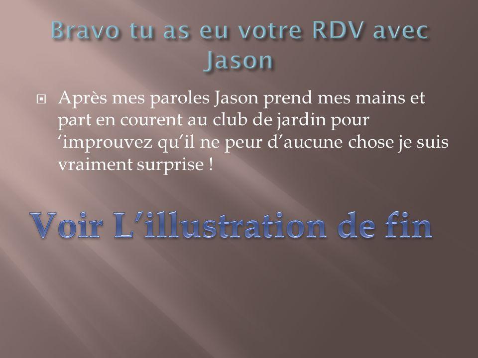 Bravo tu as eu votre RDV avec Jason