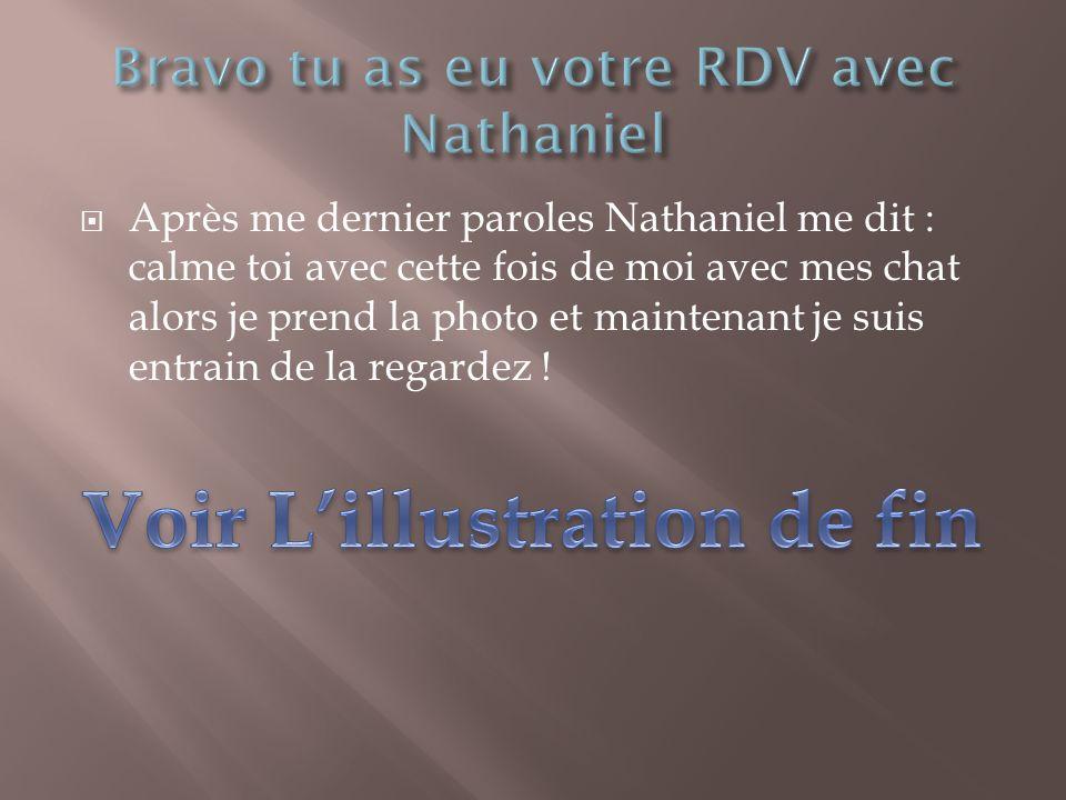 Bravo tu as eu votre RDV avec Nathaniel