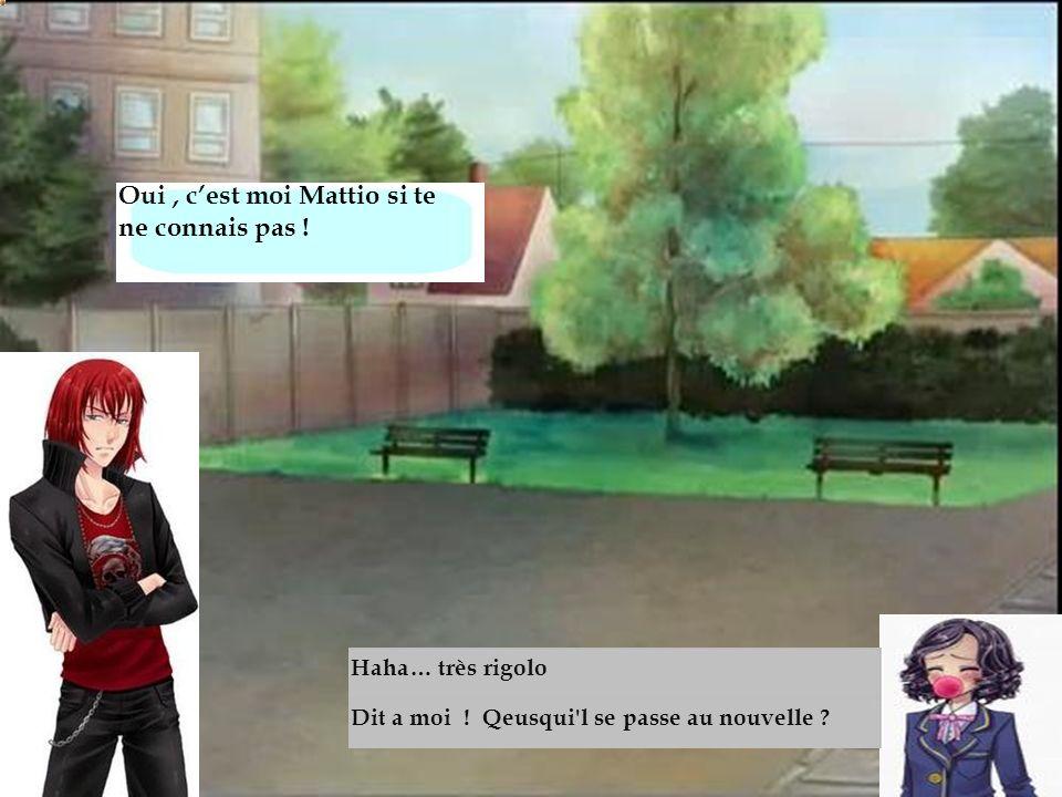 rue Oui , c'est moi Mattio si te ne connais pas ! Haha… très rigolo