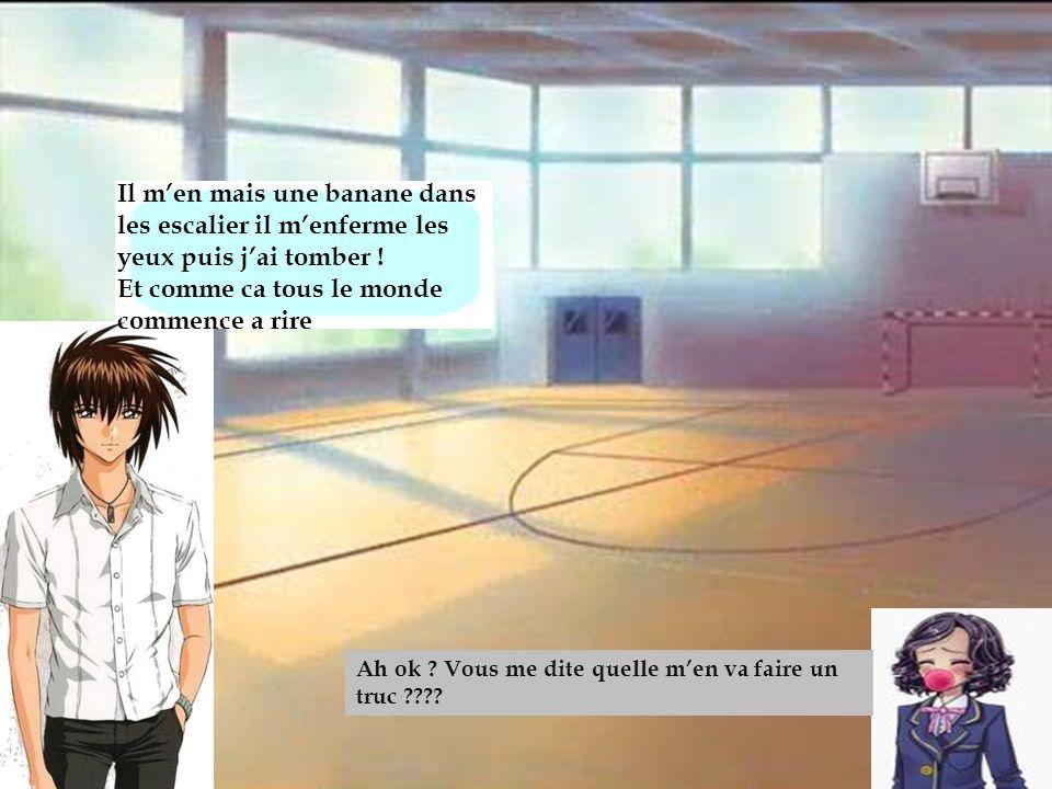 Club basket Il m'en mais une banane dans les escalier il m'enferme les yeux puis j'ai tomber ! Et comme ca tous le monde commence a rire.