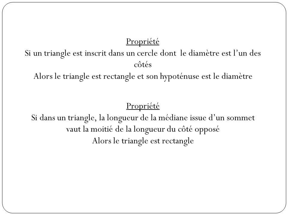 Alors le triangle est rectangle et son hypoténuse est le diamètre