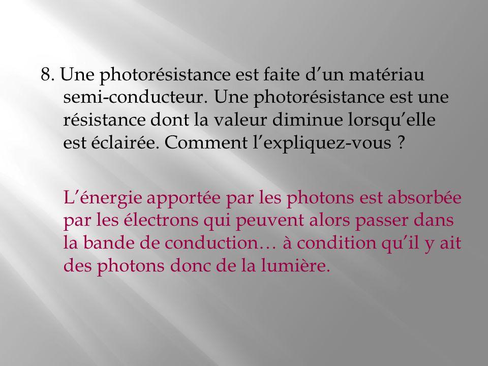 8. Une photorésistance est faite d'un matériau semi-conducteur
