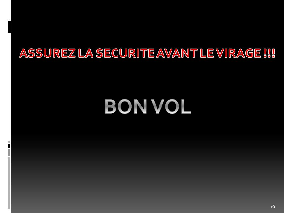ASSUREZ LA SECURITE AVANT LE VIRAGE !!!
