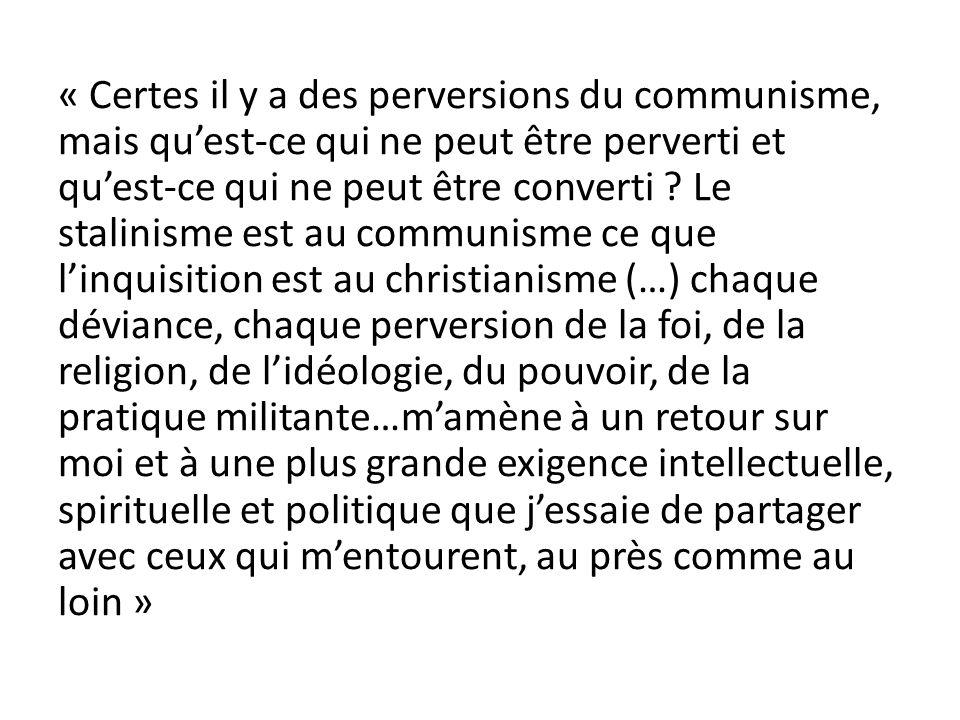 « Certes il y a des perversions du communisme, mais qu'est-ce qui ne peut être perverti et qu'est-ce qui ne peut être converti .