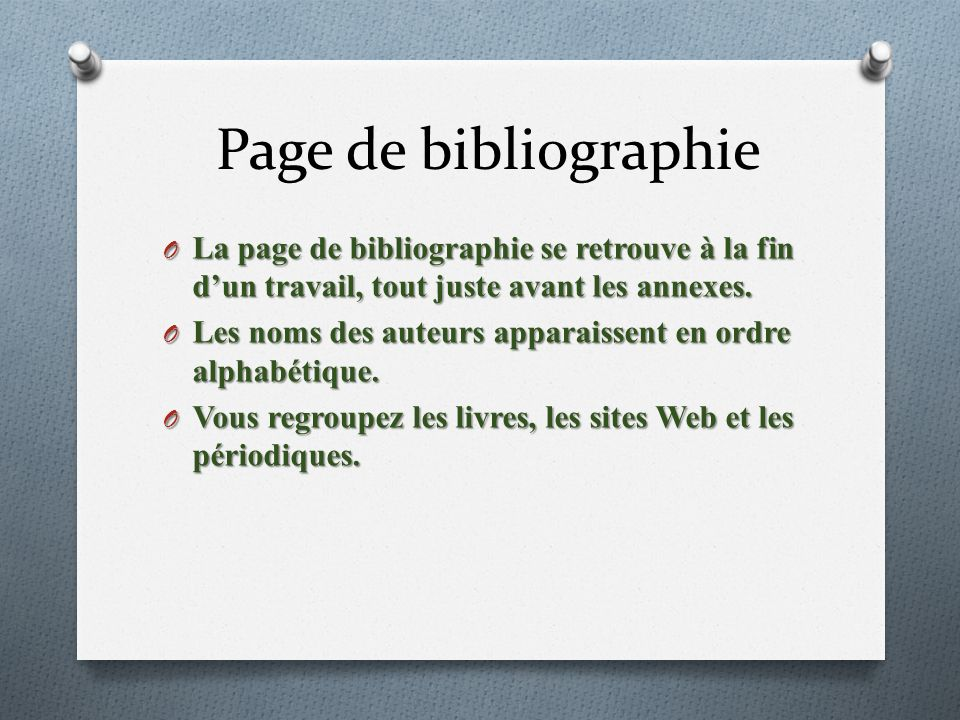 Page de bibliographie La page de bibliographie se retrouve à la fin d'un travail, tout juste avant les annexes.