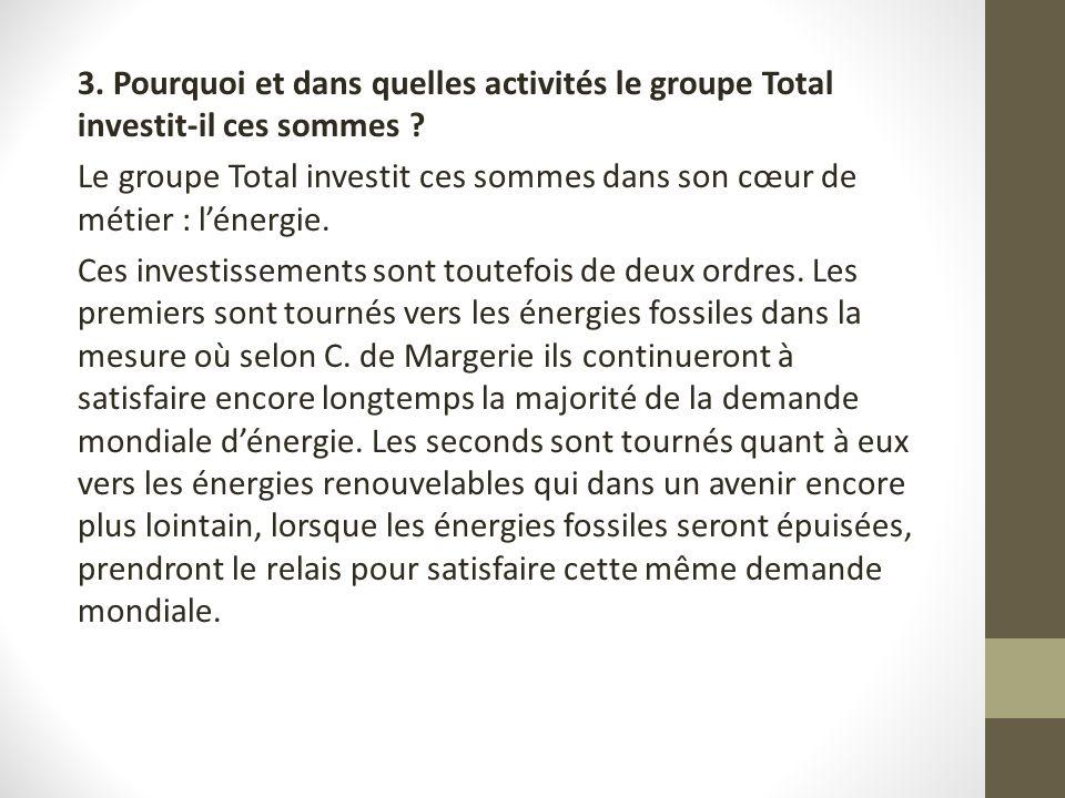 3. Pourquoi et dans quelles activités le groupe Total investit-il ces sommes .