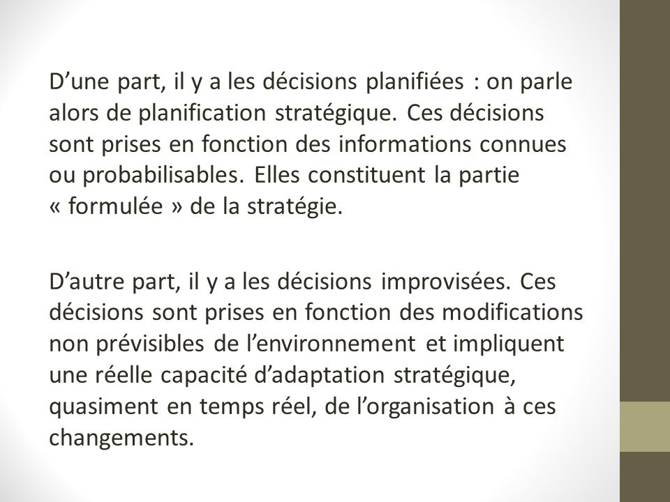 D'une part, il y a les décisions planifiées : on parle alors de planification stratégique.