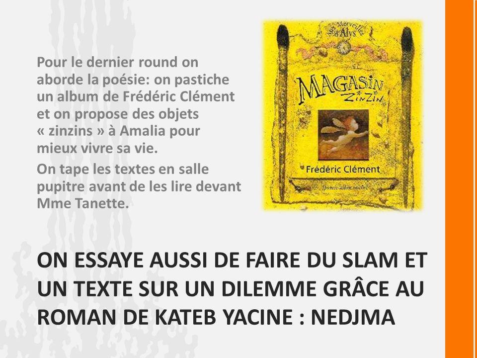 Pour le dernier round on aborde la poésie: on pastiche un album de Frédéric Clément et on propose des objets « zinzins » à Amalia pour mieux vivre sa vie.