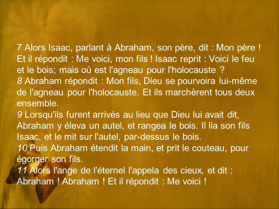 7 Alors Isaac, parlant à Abraham, son père, dit : Mon père