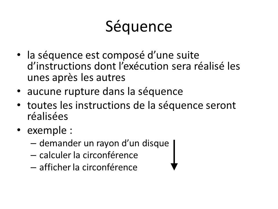 Séquence la séquence est composé d'une suite d'instructions dont l'exécution sera réalisé les unes après les autres.