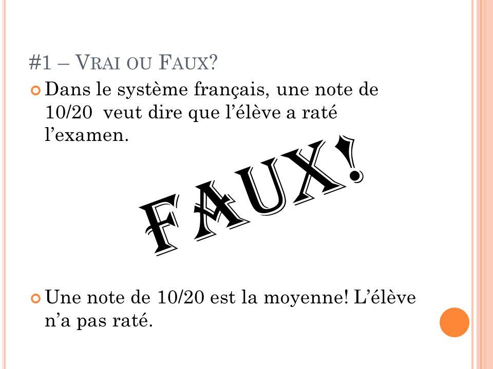 #1 – Vrai ou Faux Dans le système français, une note de 10/20 veut dire que l'élève a raté l'examen.
