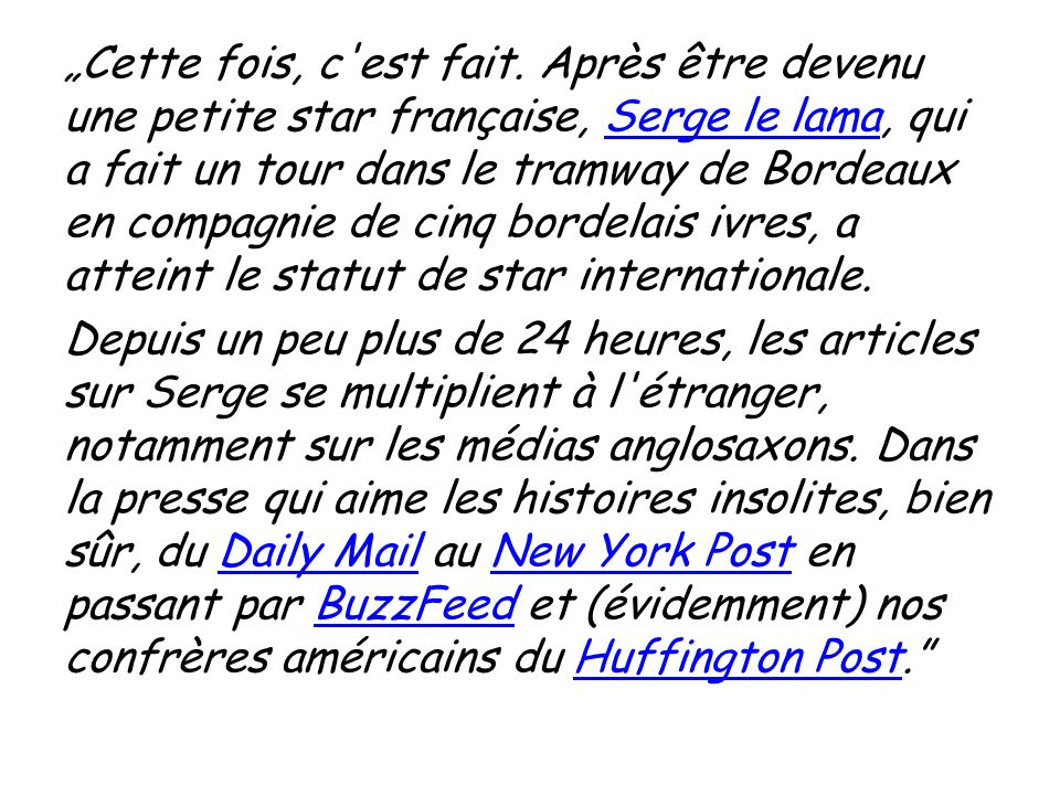 """""""Cette fois, c est fait. Après être devenu une petite star française, Serge le lama, qui a fait un tour dans le tramway de Bordeaux en compagnie de cinq bordelais ivres, a atteint le statut de star internationale."""